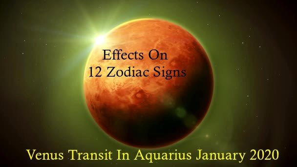 Venus Transit In Aquarius January 2020 Effects On 12 Zodiac Signs