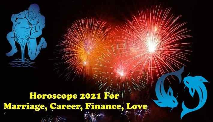 Aquarius, Pisces Horoscope 2021 For Marriage, Career, Finance, Love