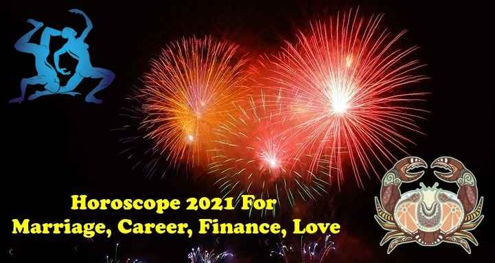 Gemini, Cancer Horoscope 2021 For Marriage, Career, Finance, Love